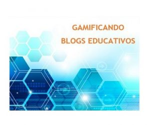 """Gamificando blogs educativos"""